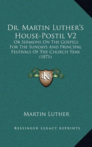 Read Online Dr. Martin Luther's House-Postil V2: Or Sermons on the Gospels for the Sundays and Principal Festivals of the Church Year (1871) pdf epub