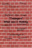 One Parent's Story, Struggle ''Teenagers'' What Was I Thinking!, Leon Segers Jr., 1479731005