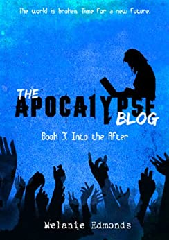The Apocalypse Blog Book 3: Into the After by [Edmonds, Melanie]