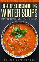 35 Recipes For Comforting Winter Soups - Easy Homemade Soups For Wintertime (The Amazing Recipes for Soup and Ultimate Soup Recipes Collection Book 1) (English Edition)