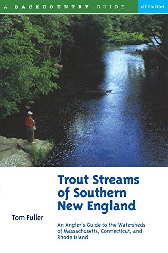 Trout Streams of Southern New England: An Angler's Guide to the Watersheds of Connecticut, Rhode Island, and Massachusetts (Trout Streams) (Best Trout Fishing In Nevada)