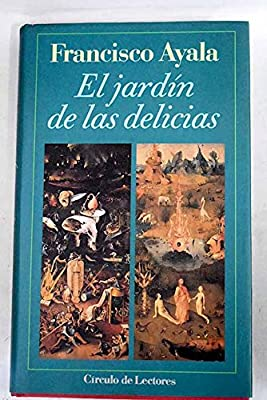 EL JARDÍN DE LAS DELICIAS: Amazon.es: Ayala, Francisco: Libros