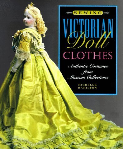 [Sewing Victorian Doll Clothes: Authentic Costumes from Museum Collections by Hamilton, Michelle (1997)] (Victorian Servant Costumes)