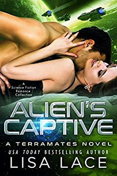 Alien's Captive: A Science Fiction Alien Warrior Romance Collection (TerraMates Book 15) by [Lace, Lisa]