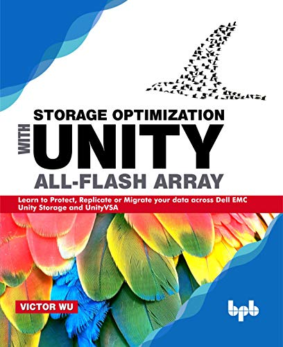 Storage Optimization with Unity All-Flash Array: Learn to Protect, Replicate or Migrate your data across Dell EMC Unity Storage and UnityVSA (English Edition) Kindle Editon