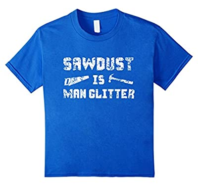 Sawdust is Man Glitter Shirt 2, Funny Father's Day Gift Dad