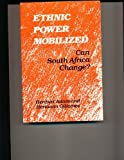 Ethnic Power Mobilized : Can South Africa Change?, Adam, Heribert and Giliomee, Hermann, 0300023782