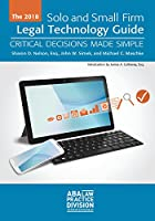 2018 Solo and Small Firm Legal Technology Guide: Critical Decisions Made Simple