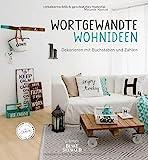 Wortgewandte Wohnideen: Dekorieren mit Buchstaben und Zahlen. Das erste Buch zum Blog 'Fräulein Lampe'