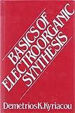 Basics of Electroorganic Synthesis, Demetrios K. Kyriacou, 0471079758