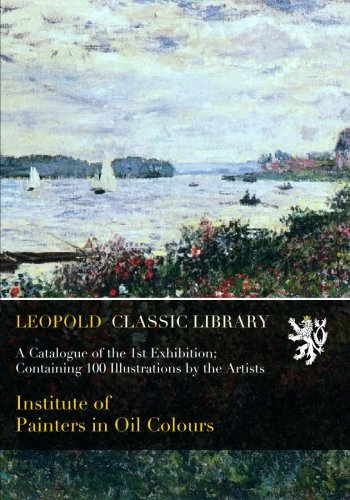 Read Online A Catalogue of the 1st Exhibition; Containing 100 Illustrations by the Artists pdf epub