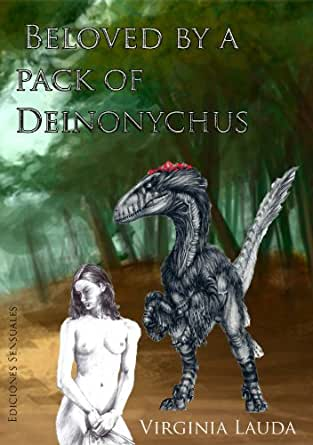 Beloved by a pack of deinonychus (Dinosaur erotica) (Revised edition): A history about sex and love betwen a woman and the most powerful beast on earth ... by a deinonychus Book 1) (