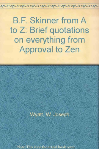 B.F. Skinner from A to Z: Brief quotations on everything from Approval to Zen