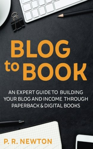 Blog To Book: An expert guide to building your blog business and income through ebooks and paperbacks