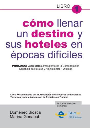 Como Llenar Un Destino Y Sus Hoteles En Epocas Dificiles (Spanish Edition) [Domenec Biosca] (Tapa Blanda)