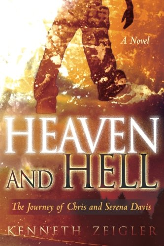 Read Online Heaven and Hell: a Novel: A Journey of Chris and Serena Davis (Tears of Heaven) pdf epub