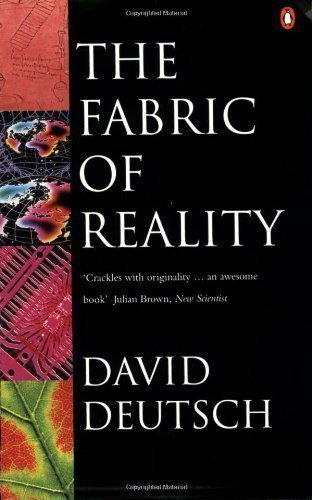 - The Fabric of Reality: Towards a Theory of Everything by Deutsch, David [26 March 1998]