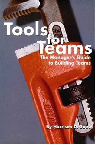 Tools for Teams : The Manager's Guide to Building Teams by Harrison Snow ()