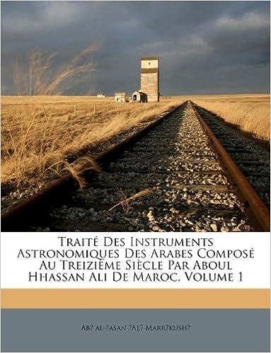 En ligne Trait Des Instruments Astronomiques Des Arabes Compos Au Treizi Me Si Cle Par Aboul Hhassan Ali de Maroc, Volume 1 pdf ebook