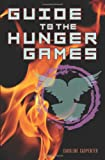 Guide to the Hunger Games, Stephanie Clarkson and Caroline Carpenter, 0859654869
