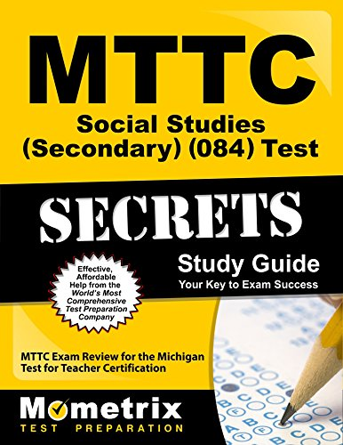 MTTC Social Studies (Secondary) (084) Test Secrets Study Guide: MTTC Exam Review for the Michigan Test for Teacher Certification (Secrets (Mometrix))