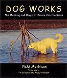 Dog Works, Vicki Mathison and Tim Dodgshon, 1580082440