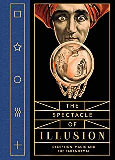 Book Cover: The Spectacle of Illusion: Deception, Magic and the Paranormal