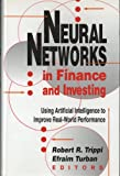 Neural Networks in Finance and Investing : Using Artificial Intelligence to Improve Real World Performance, Robert R. Trippi, 1557384525