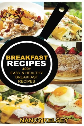 Breakfast Recipes: 400+ Easy & Healthy Breakfast Recipes
