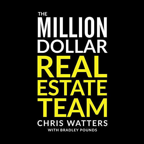 The Million Dollar Real Estate Team: How I Went from Zero to Earning $1 Million after Expenses in Three Years by WIR Publishing LLC