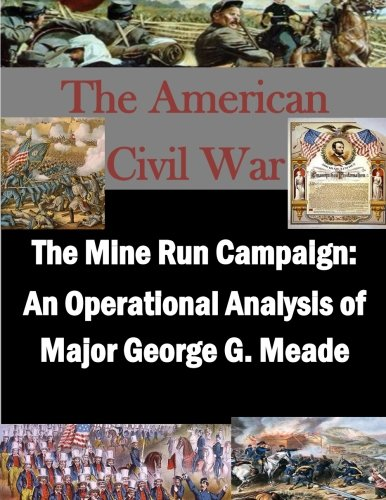 The Mine Run Campaign: An Operational Analysis of Major George G. Meade (The American Civil War)