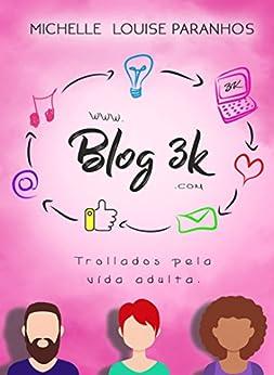 Blog 3k: Trollados Pela Vida Adulta por [Paranhos, Michelle Louise]