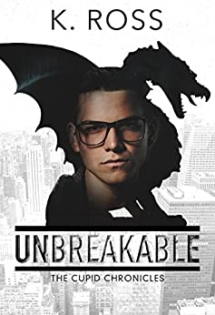 Unbreakable: The Cupid Chronicles #1 by [Ross, K.]