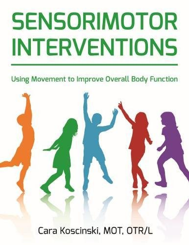 Sensorimotor Interventions: Using Movement to Improve Overall Body Function
