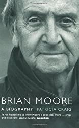 Brian Moore: A Biography