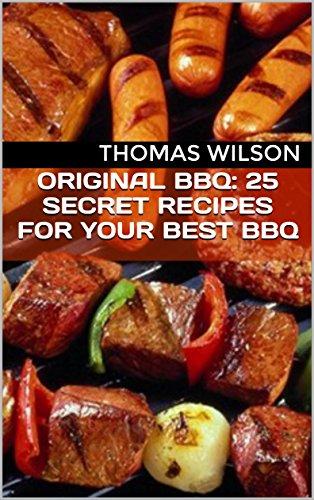 Original BBQ: 25 Secret Recipes For Your Best BBQ by Thomas Wilson