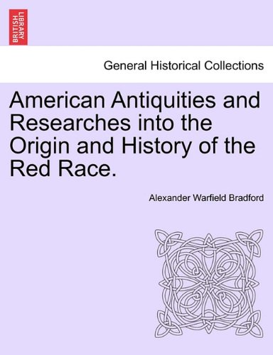 Download American Antiquities and Researches into the Origin and History of the Red Race. PDF