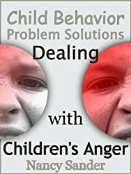Child Behavior Problem Solutions - Dealing with Children's Anger (Successful Parenting Solutions Book 4)