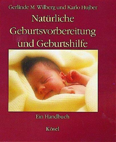 Natürliche Geburtsvorbereitung und Geburtshilfe: Ein Handbuch