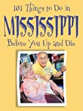 101 Things to Do in Mississippi Before You up and Die, Ellen Patrick, 1602610576