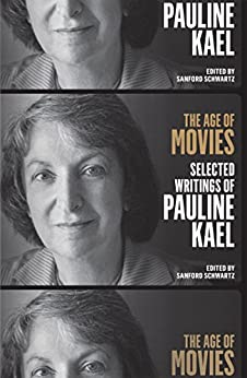 The Age of Movies: Selected Writings of Pauline Kael: A Library of America Special Publication by [Kael, Pauline]