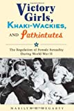 Victory Girls, Khaki-Wackies, and Patriotutes, Marilyn E. Hegarty, 0814737048