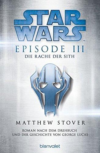 Star Wars™ - Episode III - Die Rache der Sith: Roman nach dem Drehbuch und der Geschichte von George Lucas (Filmbücher Band 3)