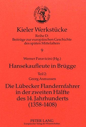 Georg Asmussen: Die Lübecker Flandernfahrer in der zweiten Hälfte des 14. Jahrhunderts (1358-1408) (Hansekaufleute in Brügge, Teil 2) (German Edition)