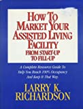 img - for How to Market Your Assisted Living Facility From Start-up to Fill-up book / textbook / text book
