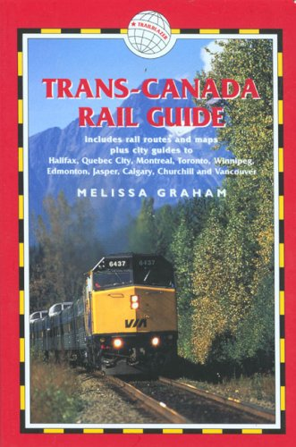 Trans Canada Rail Guide  4Th  Includes City Guides To Halifax  Quebec City  Montreal  Toronto  Winnipeg  Edmonton  Calgary And Vanvouver