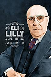 Eli Lilly: A Life, 1885-1977 by James H. Madison (2006-08-01)