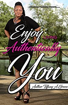 Enjoy Living Authentically You by [Green, Tiffany A.]