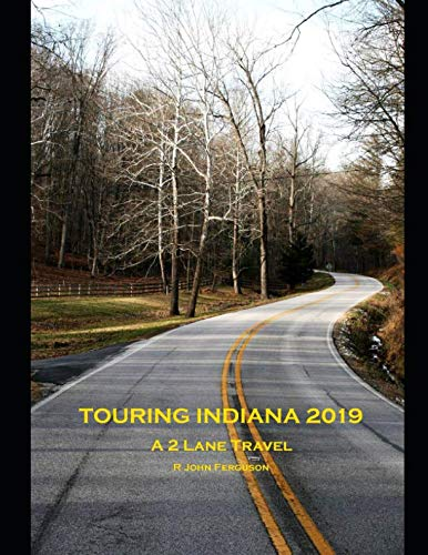 Touring Indiana 2019: A 2 Lane HighwayTravel