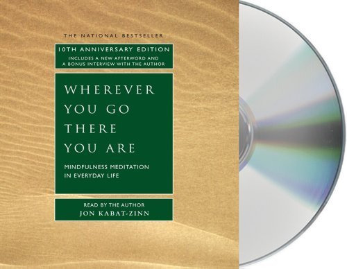 Wherever You Go, There You Are: Mindfulness Meditation in Everyday Life by Kabat-Zinn, Jon(January 1, 2005) Audio CD